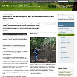 Discovery of ancient Aboriginal track a path to shared history and reconciliation - ABC South East NSW - Australian Broadcasting Corporation