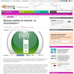 Réseaux mobiles et Internet : la réconciliation ?