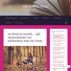 10 livres (à succès)… qui réconcilieront vos adolescents avec les livres – The Eden of Books