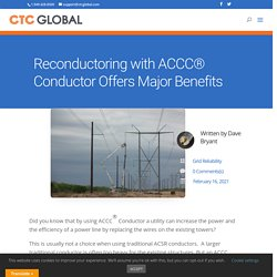 Reconductoring with ACCC® Conductor Offers Major Benefits