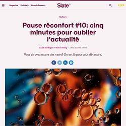 Pause réconfort #10: cinq minutes pour oublier l'actualité