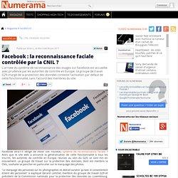 Facebook : la reconnaissance faciale contrôlée par la CNIL ?