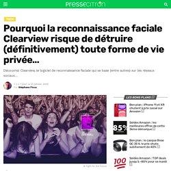 Pourquoi la reconnaissance faciale Clearview risque de détruire (définitivement) toute forme de vie privée...