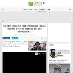 Google Glass : la reconnaissance faciale pourrait-elle être bloquée par ses détracteurs ?