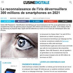 La reconnaissance de l'iris déverrouillera 300 millions de smartphones en 2021