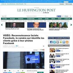 Reconnaissance faciale: Facedeals, la caméra qui identifie les clients grâce à leur photos Facebook