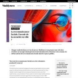 La reconnaissance faciale, l'avenir de la sécurité en ville ? - Maddyness - Le Magazine des Startups Françaises