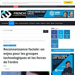 Reconnaissance faciale: un enjeu pour les groupes technologiques et les forces de l'ordre