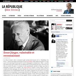 Ernst Jünger, vulnérable et reconnaissant