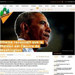 Obama reconnaît que le Maïdan est l'œuvre de Washington