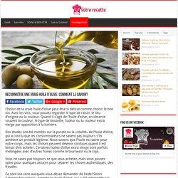 Reconnaître une vraie huile d'olive: Comment le savoir?