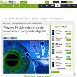 Windows 10 Mobile devrait bientôt reconnaître vos empreintes digitales