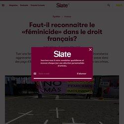 Faut-il reconnaître le «féminicide» dans le droit français ?