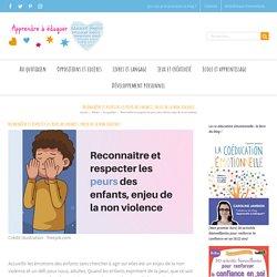 Reconnaître et respecter les peurs des enfants, enjeu de la non violence - Apprendre à éduquer