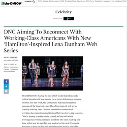 DNC Aiming To Reconnect With Working-Class Americans With New 'Hamilton'-Inspired Lena Dunham Web Series