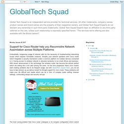 GlobalTech Squad: Support for Cisco Router help you Reconnoitre Network Assimilation across Multiple Platforms