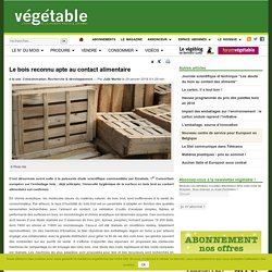 VEGETABLE 29/01/16 Le bois reconnu apte au contact alimentaire
