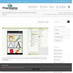 Crea una app para tu aula: reconociendo objetos con App Inventor. – Programamos