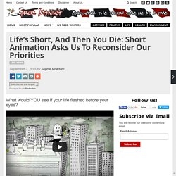 Life's Short, And Then You Die: Short Animation Asks Us To Reconsider Our Pri...