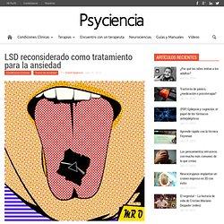 LSD reconsiderado como tratamiento para la ansiedad - Psyciencia