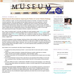 Museum 2.0: Digital Museums Reconsidered: Exploring the Walker Art Center Website Redesign