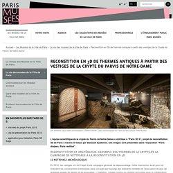Reconstition en 3D de thermes antiques à partir des vestiges de la Crypte du Parvis de Notre-Dame