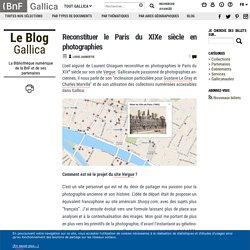 Reconstituer le Paris du XIXe siècle en photographies