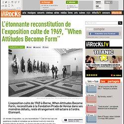 """L'étonnante reconstitution de l'exposition culte de 1969, """"When Attitudes Become Form"""""""