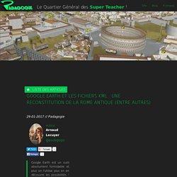 Google Earth et les fichiers KML : une reconstitution de la Rome Antique (entre autres) - Padagogie