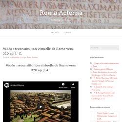 Vidéo : reconstitution virtuelle de Rome vers 320 ap. J.-C. – Roma Aeterna