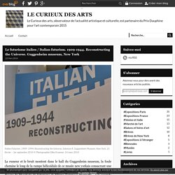 Le futurisme italien / Italian futurism. 1909-1944. Reconstructing the Universe. Guggenheim museum, New York -