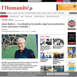 Alain Badiou : « La situation du monde exige la reconstruction d'une alternative véritable