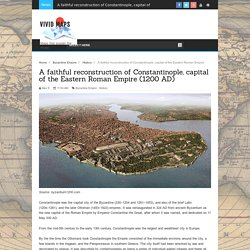 A faithful reconstruction of Constantinople, capital of the Eastern Roman Empire (1200 AD)