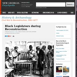 New Georgia Encyclopedia: Black Legislators during Reconstruction
