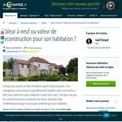 Valeur à neuf ou valeur de reconstruction pour son habitation ?