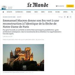 Emmanuel Macron donne son feu vert à une reconstruction à l'identique de la flèche de Notre-Dame de Paris