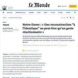 """Notre-Dame: «Une reconstruction """"à l'identique"""" ne peut être qu'un geste réactionnaire»"""
