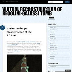 Update on the 3D reconstruction of the RG tomb « Virtual reconstruction of Regolini-Galassi tomb