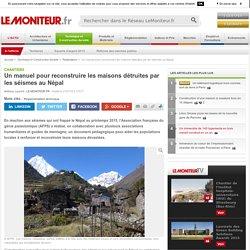 Un manuel pour reconstruire les maisons détruites par les séismes au Népal - Chantiers