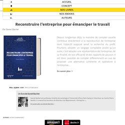 Reconstruire l'entreprise pour émanciper le travail - de Daniel Bachet - Uppr Editions - Lire. Comprendre. Maintenant.