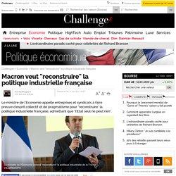 """Macron veut """"reconstruire"""" la politique industrielle française"""