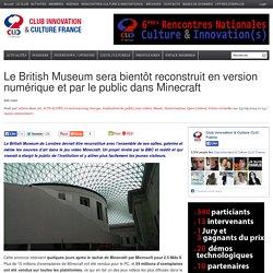Le British Museum sera bientôt reconstruit en version numérique et par le public dans Minecraft