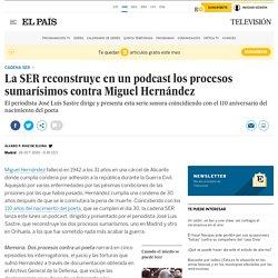 La SER reconstruye en un podcast los procesos sumarísimos contra Miguel Hernández