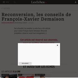 Reconversion, les conseils de François-Xavier Demaison - Les Echos
