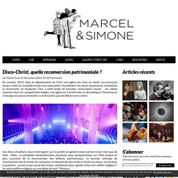 Disco-Christ, quelle reconversion patrimoniale ? - Marcel & Simone - Blog Culture