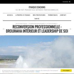Reconversion professionnelle : brouhaha intérieur et leadership de soi