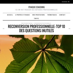 Reconversion professionnelle: top 10 des questions inutiles