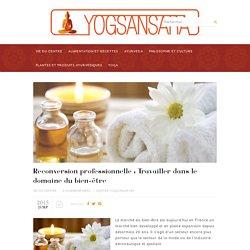 Reconversion professionnelle : Travailler dans le domaine du bien-être - Yogsansara