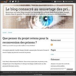 Que penser du projet retenu pour la reconversion des prisons ? - Le blog consacré au sauvetage des prisons de Perrache à Lyon