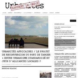 Urbanités africaines / Le projet de reconversion du port de Tanger : entre urbanisme standardisé et jeux d'alliances locales ?